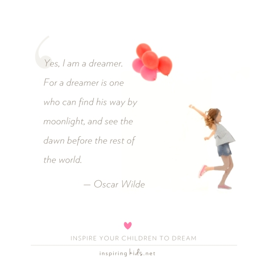 Oscar Wilde quote, Yes I am a dreamer, inspiring kids, parenting, teaching children