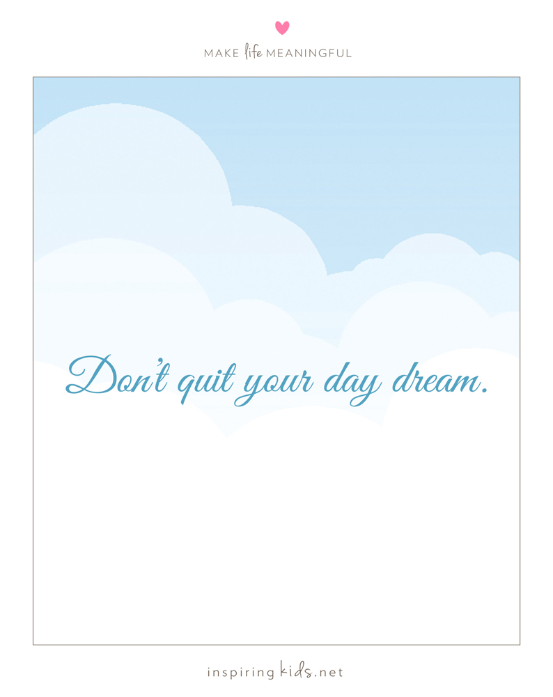 Don't quit your day dream…